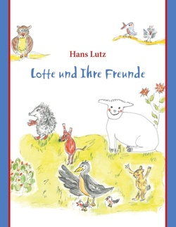 Lotte und Ihre Freunde von Lutz,  Hans