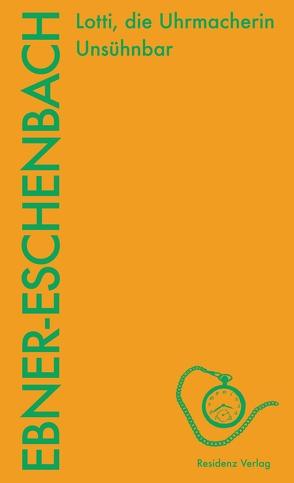 Lotti, die Uhrmacherin. Unsühnbar von Polt-Heinzl,  Evelyn, Strigl,  Daniela, Tanzer,  Ulrike, von Ebner-Eschenbach,  Marie