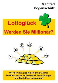 Lottoglück – Werden Sie Millionär? von Bogenschütz,  Manfred