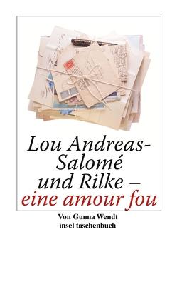 Lou Andreas-Salomé und Rilke – eine amour fou von Wendt,  Gunna
