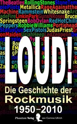 LOUD! – Die Geschichte der Rockmusik in sechs Dekaden, 1950–2010 von Ullrich,  Corinne