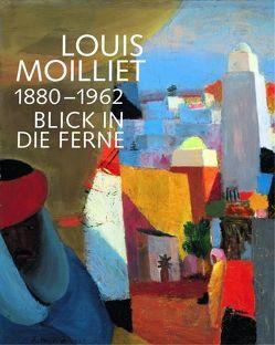 Louis Moilliet 1880-1962. Blick in die Ferne von Feitknecht,  Thomas, Schafroth,  Anna M., Trave,  Hans Christoph von