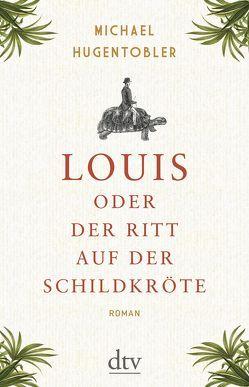 Louis oder Der Ritt auf der Schildkröte von Hugentobler,  Michael