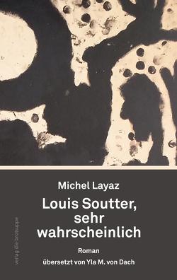 Louis Soutter, sehr wahrscheinlich von Dach,  Yla M von, Layaz,  Michel