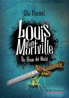 Louis von Mortville – Die Klinge der Macht von Pfesdorf,  Elke