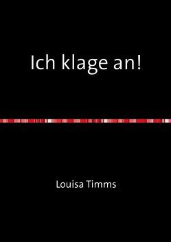 Louisa Timms Bücher / Ich klage an! von Timms,  Louisa