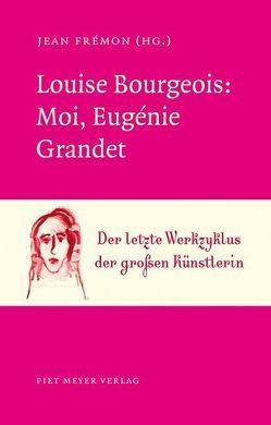 Louise Bourgeois: Moi, Eugénie Grandet von Frémon,  Jean, Unewisse,  Cordula