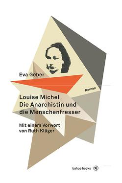 Louise Michel. Die Anarchistin und die Menschenfresser von Geber,  Eva, Klüger,  Ruth