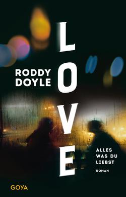 Love. Alles was du liebst von Doyle,  Roddy, Längsfeld,  Sabine