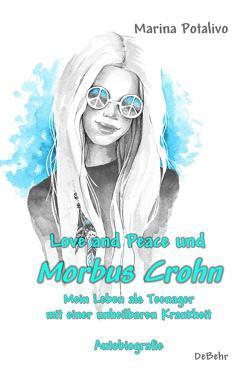 Love and Peace und Morbus Crohn – Mein Leben als Teenager mit einer unheilbaren Krankheit – Autobiografie von Potalivo,  Marina