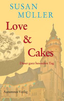 Love & Cakes von Müller,  Susan