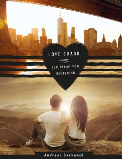 Love Crash – Der Traum vom Neubeginn von Suchanek,  Andreas