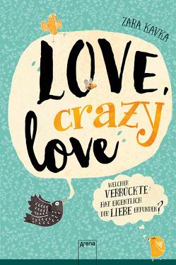 Love, crazy love. Welcher Verrückte hat eigentlich die Liebe erfunden? von Kavka,  Zara