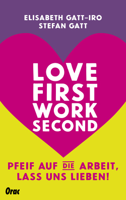 Love first, work second von Gatt,  Stefan, Gatt-Iro,  Elisabeth