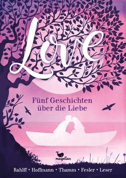 Love – Fünf Geschichten über die Liebe von Fesler,  Mario, Hoffmann,  Anne, Leser,  Antje, Rahlff,  Ruth, Thamm,  Andreas