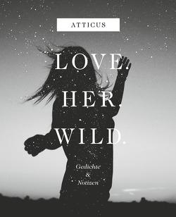 Love – Her – Wild Gedichte und Notizen von Atticus, Unger,  Kilian