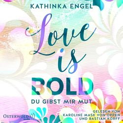 Love Is Bold – Du gibst mir Mut (Love-Is-Reihe 2) von Engel,  Kathinka, Korff,  Bastian, Mask von Oppen,  Karoline