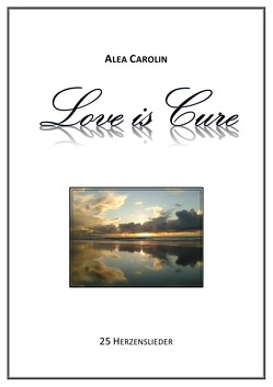 Love is Cure von Carolin,  Alea