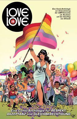Love is Love: Eine Comic-Anthologie für Respekt, Akzeptanz und Gleichberechtigung von Andreyko,  Marc, Jenkins,  Patty, Kootz,  Anja