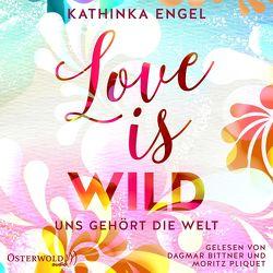 Love Is Wild – Uns gehört die Welt (Love-Is-Reihe 3) von Bittner,  Dagmar, Engel,  Kathinka, Pliquet,  Moritz