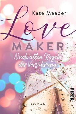 Love Maker – Nach allen Regeln der Verführung von Lichtblau,  Heidi, Meader,  Kate