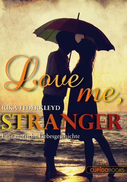 Love me, Stranger von Federkleyd,  Rika