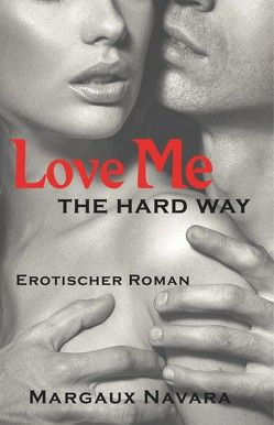 Love Me – The Hard Way von Navara,  Margaux
