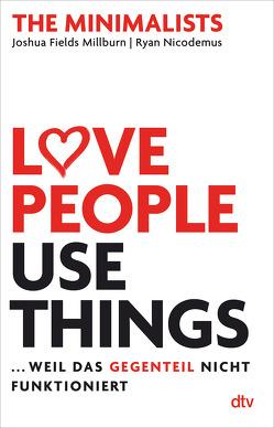 Love People, Use Things, … weil das Gegenteil nicht funktioniert von Fields Millburn,  Joshua, Lemke,  Bettina, Nicodemus,  Ryan