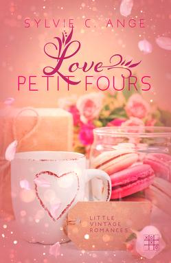 Love Petit Fours von Ange,  Sylvie C.