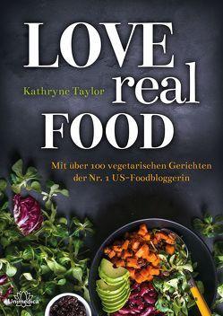 Love Real Food von Taylor,  Kathryne