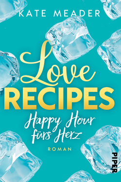 Love Recipes – Happy Hour fürs Herz von Lichtblau,  Heidi, Meader,  Kate