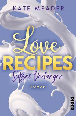 Love Recipes – Süßes Verlangen von Kubis,  Lene, Meader,  Kate