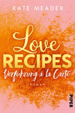Love Recipes – Verführung à la carte von Kubis,  Lene, Meader,  Kate