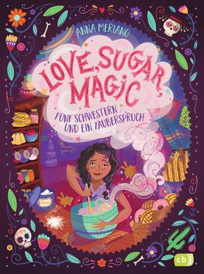Love, Sugar, Magic – Fünf Schwestern und ein Zauberspruch von Hergane,  Yvonne, Meriano,  Anna, Rosendorfer,  Laura