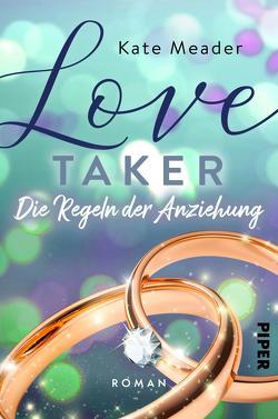 Love Taker – Die Regeln der Anziehung von Kubis,  Lene, Meader,  Kate