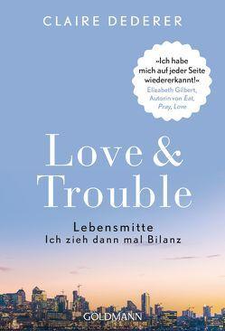 Love & Trouble von Burkhardt,  Christiane, Dederer,  Claire