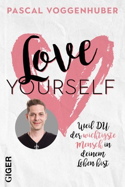 Love yourself von Voggenhuber,  Pascal