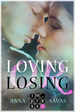 Loving or Losing. Als du in mein Leben kamst von Savas,  Anna