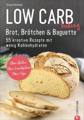 Low Carb baking. Brot, Brötchen & Baguette von Ruchser,  Diana