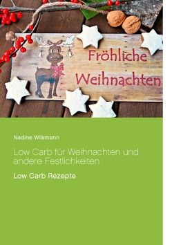 Low Carb für Weihnachten und andere Festlichkeiten von Wilsmann,  Nadine
