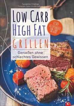 Low Carb High Fat. Grillen von Cremer,  Susanne, Schulte-Ladbeck,  Stefan