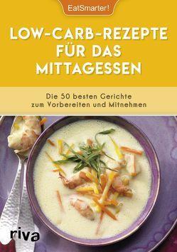Low-Carb-Rezepte für das Mittagessen von EatSmarter, Koelle,  Katrin