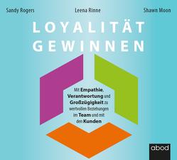 Loyalität gewinnen von Moon,  Shawn, Pappenberger,  Sebastian, Rinne,  Leena, Rogers,  Sandy