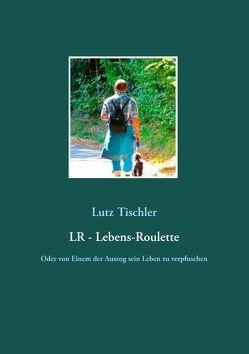 LR – Lebens-Roulette von Tischler,  Lutz