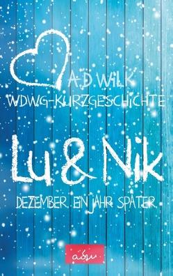 Lu & Nik. Dezember. Ein Jahr später. von WiLK,  A.D.