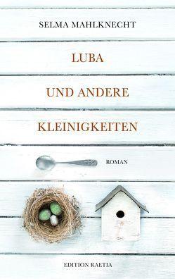 Luba und andere Kleinigkeiten von Mahlknecht,  Selma