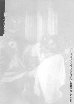 Luca Giordano. Christus und die Ehebrecherin von Abegg,  Georg, Bierfischer,  Jörg, Herzogenrath,  Wulf, Hoffmeister,  Angelica, Kreul,  Andreas, Lohrisch,  Lars