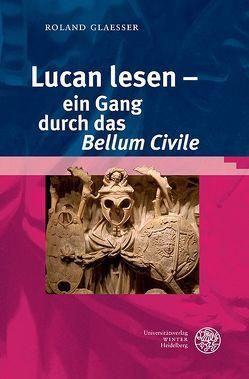 Lucan lesen – ein Gang durch das 'Bellum Civile' von Glaesser,  Roland