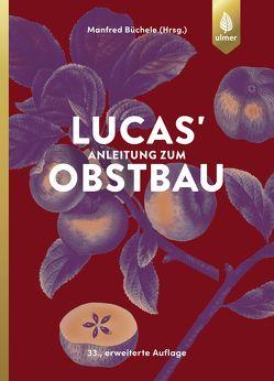 Lucas' Anleitung zum Obstbau von Büchele,  Manfred