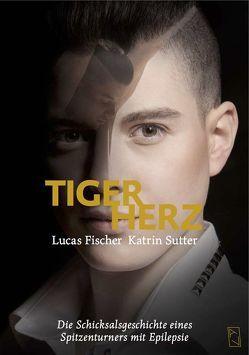 Lucas Fischer – Tigerherz von Fischer,  Lucas, Sutter,  Katrin